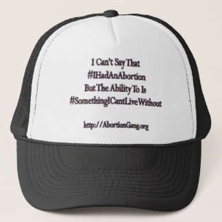 I Reserve The Right To Say #IHadAnAbortion Trucker Hat