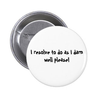 I resolve to do as I darn well please! Pinback Button