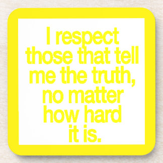 I RESPECT THOSE WHO TELL ME THE TRUTH NO MATTER HO BEVERAGE COASTERS