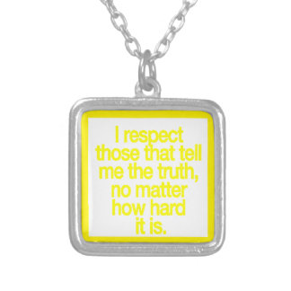 I RESPECT THOSE WHO TELL ME THE TRUTH NO MATTER HO PERSONALIZED NECKLACE
