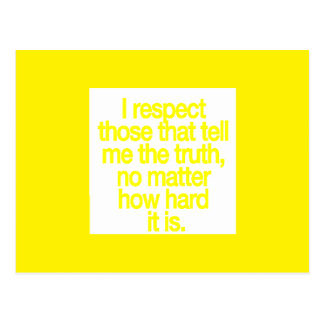 I RESPECT THOSE WHO TELL ME THE TRUTH NO MATTER HO POSTCARD