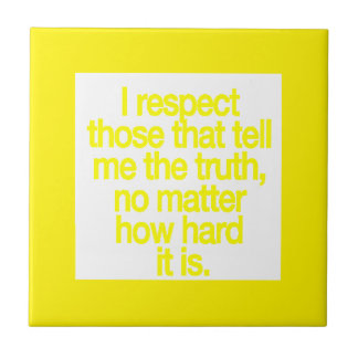 I RESPECT THOSE WHO TELL ME THE TRUTH NO MATTER HO TILES