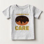 I Respectfully Donut Care Beige & Gold Baby Baby T-Shirt