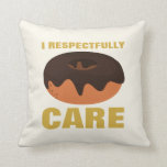 I Respectfully Donut Care Beige & Gold Throw Pillow
