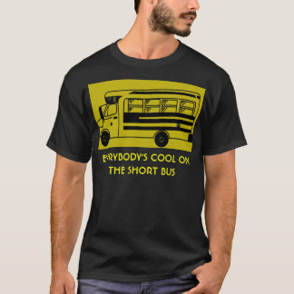 i_ride_short_bus, EVERYBODY'S COOL ON THE SHORT... T-Shirt