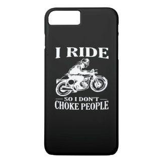 I Ride So I Don't Choke People iPhone 7 Plus Case