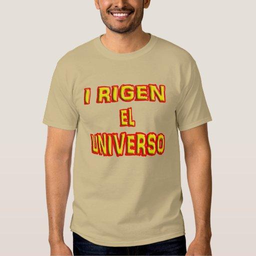 I rigen el Universo. I rule the universe T Shirt