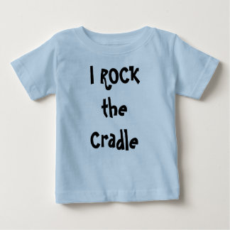 I ROCK the Cradle Baby T-Shirt