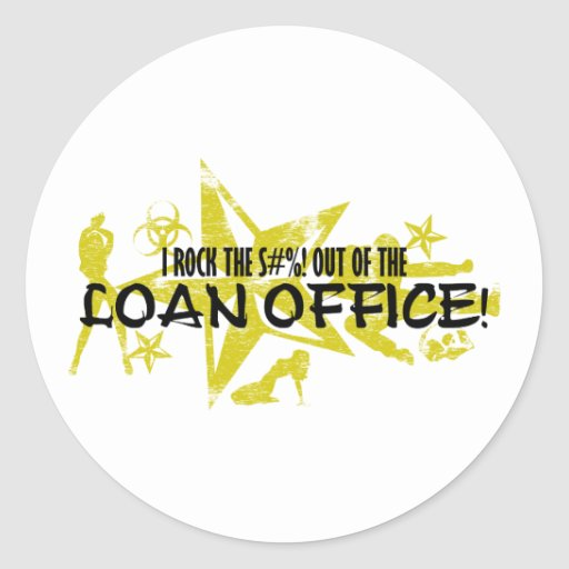 I ROCK THE S#%! - LOAN OFFICE CLASSIC ROUND STICKER