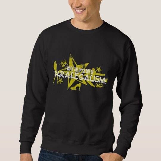I ROCK THE S#%! - PARALEGALISM SWEATSHIRT