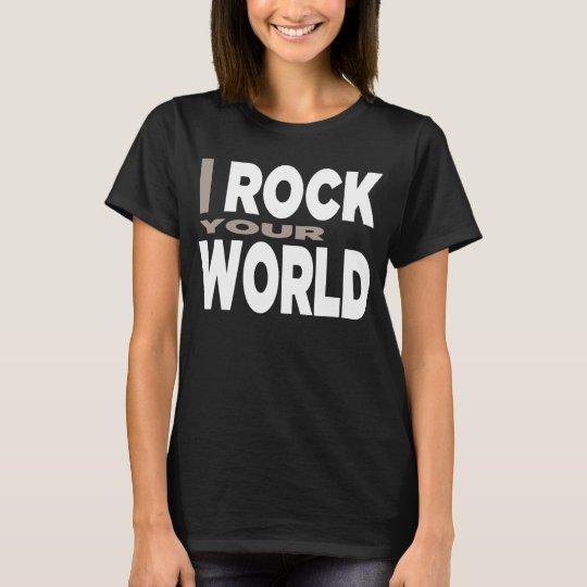 """I ROCK YOUR WORLD"" Shirt"