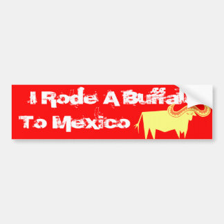 I Rode A Buffalo To Mexico Bumper Sticker