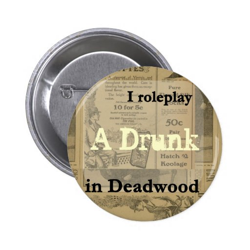 I role play..... in Deadwood Button