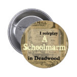 I role play..... in Deadwood Pinback Button