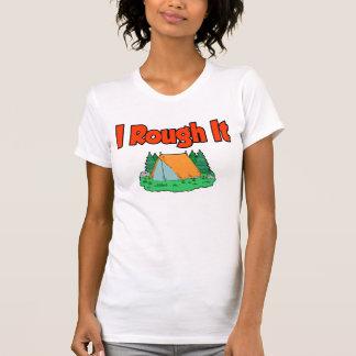 I rough it T-Shirt
