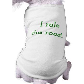 I Rule the Roost. Tee