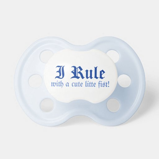 I Rule With a Cute Little Baby Pacifiers