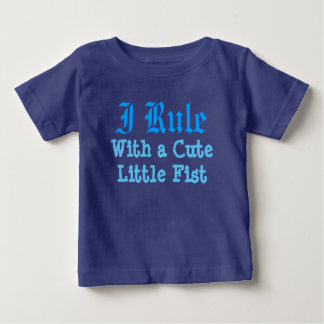 I Rule With a Cute Little Fist Baby T-Shirt