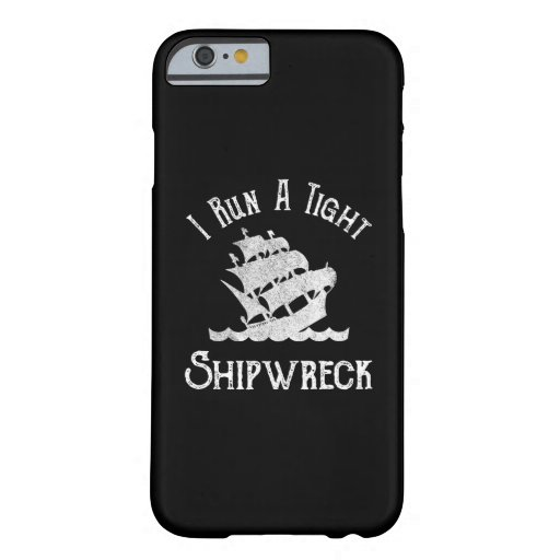 I Run A Tight Shipwreck Barely There iPhone 6 Case