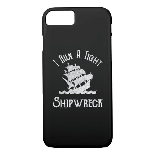 I Run A Tight Shipwreck iPhone 8/7 Case