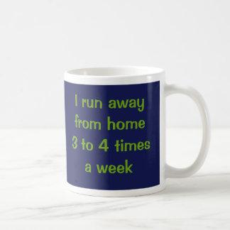 I run away from home 3 to 4 times a week. classic white coffee mug