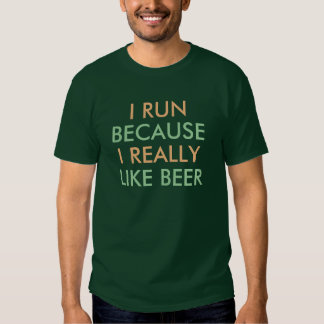 I run because I really like beer saying Shirts