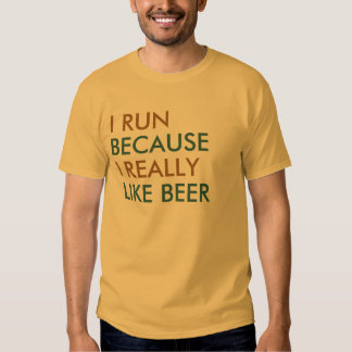 I run because I really like beer saying T-shirts