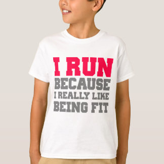 I RUN BECAUSE I REALLY LIKE BEING FIT gym workout T-Shirt
