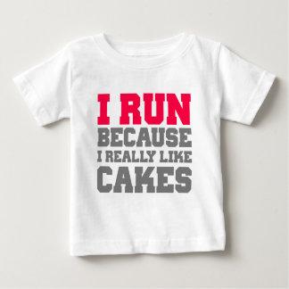I RUN BECAUSE I REALLY LIKE CAKES gym exercise Baby T-Shirt