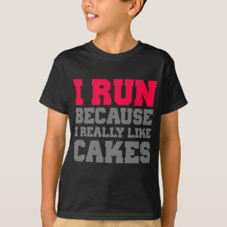I RUN BECAUSE I REALLY LIKE CAKES gym exercise T-Shirt