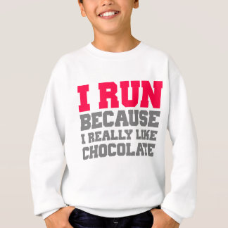 I RUN BECAUSE I REALLY LIKE CHOCOLATE gym workout Sweatshirt