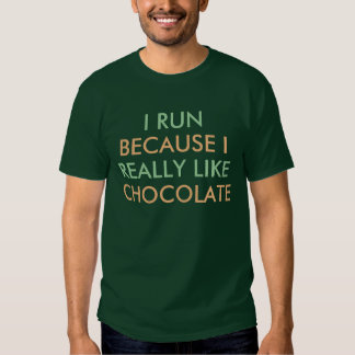 I run because I really like Chocolate saying Shirt
