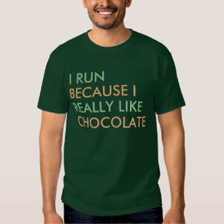 I run because I really like Chocolate saying Tee Shirt