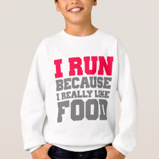 I RUN BECAUSE I REALLY LIKE FOOD gym workout Sweatshirt