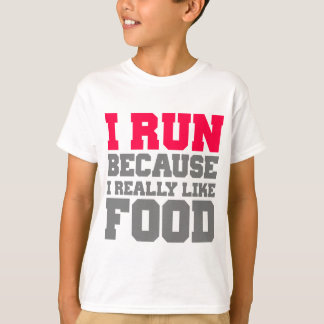 I RUN BECAUSE I REALLY LIKE FOOD gym workout T-Shirt