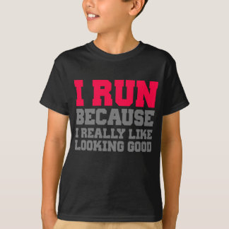 I RUN BECAUSE I REALLY LIKE LOOKING GOOD wod gym T-Shirt