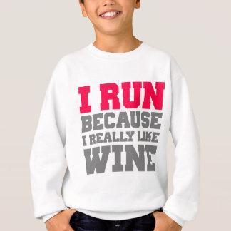 I RUN BECAUSE I REALLY LIKE WINE gym workout Sweatshirt
