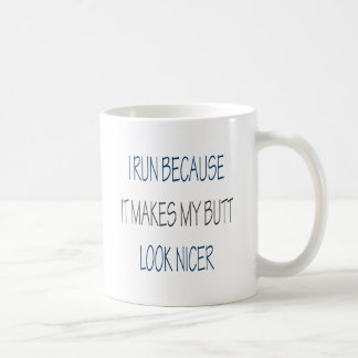 I Run Because It Makes My Butt Look Nicer Coffee Mug