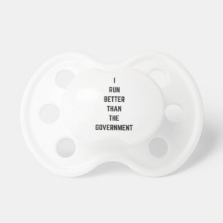 I Run Better Than The Government Text Design Humor Pacifier