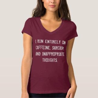 I RUN ENTIRELY ON CAFFEINE, SARCASM, AND.... T SHIRT