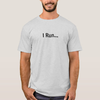 I Run...Faster than you T-Shirt