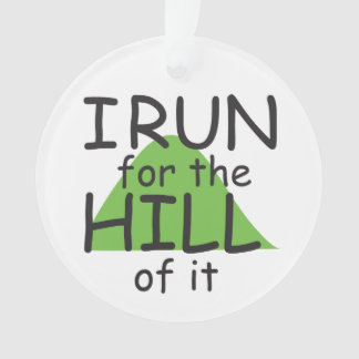 I Run for the Hill of it © Funny Runner - on Front Ornament