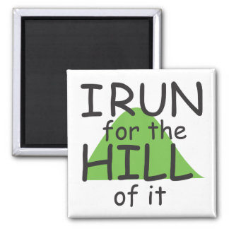 I Run for the Hill of it © - Funny Runner Themed 2 Inch Square Magnet