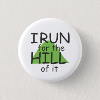 I Run for the Hill of it © - Funny Runner Themed Button