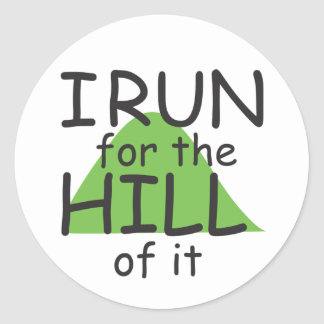 I Run for the Hill of it © - Funny Runner Themed Classic Round Sticker
