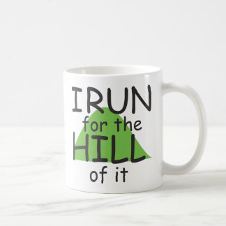 I Run for the Hill of it © - Funny Runner Themed Classic White Coffee Mug