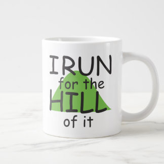 I Run for the Hill of it © - Funny Runner Themed Giant Coffee Mug