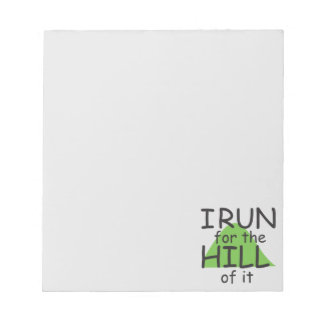I Run for the Hill of it © - Funny Runner Themed Notepad