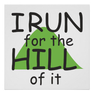 I Run for the Hill of it © - Funny Runner Themed Poster