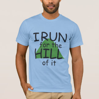 I Run for the Hill of it © - Funny Runner Themed T-Shirt